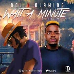 BOJ - Wait A Minute Ft. Olamide